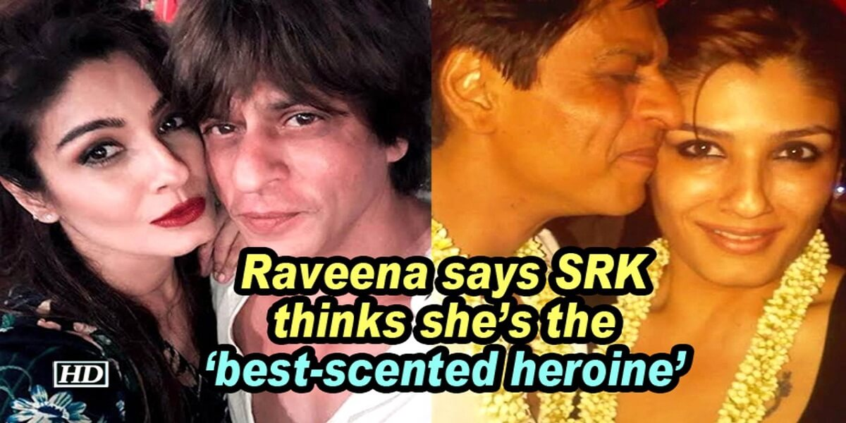 Raveena Tandon is the 'best-scented heroine' for Shah Rukh Khan