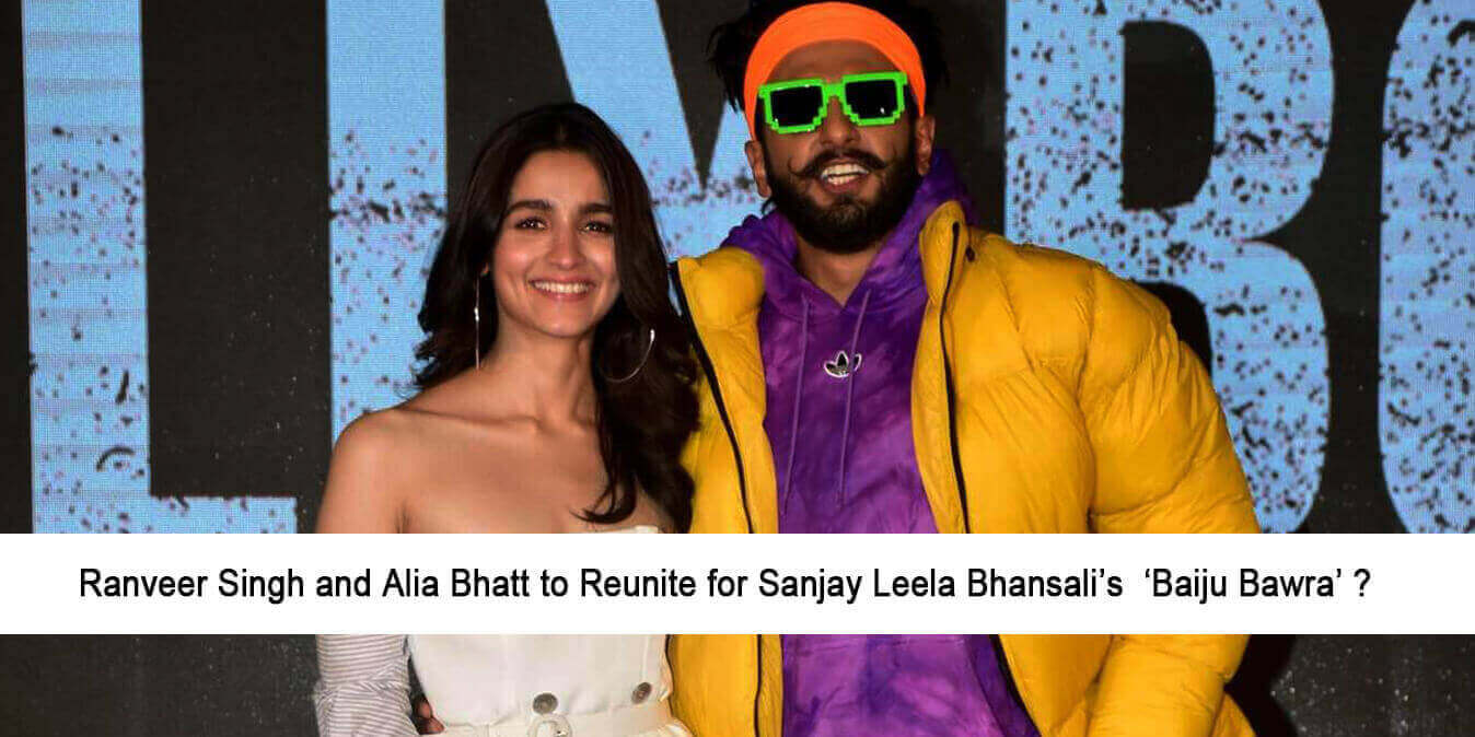 Ranveer Singh and Alia Bhatt to Reunite for Sanjay Leela Bhansali's  'Baiju Bawra' ?