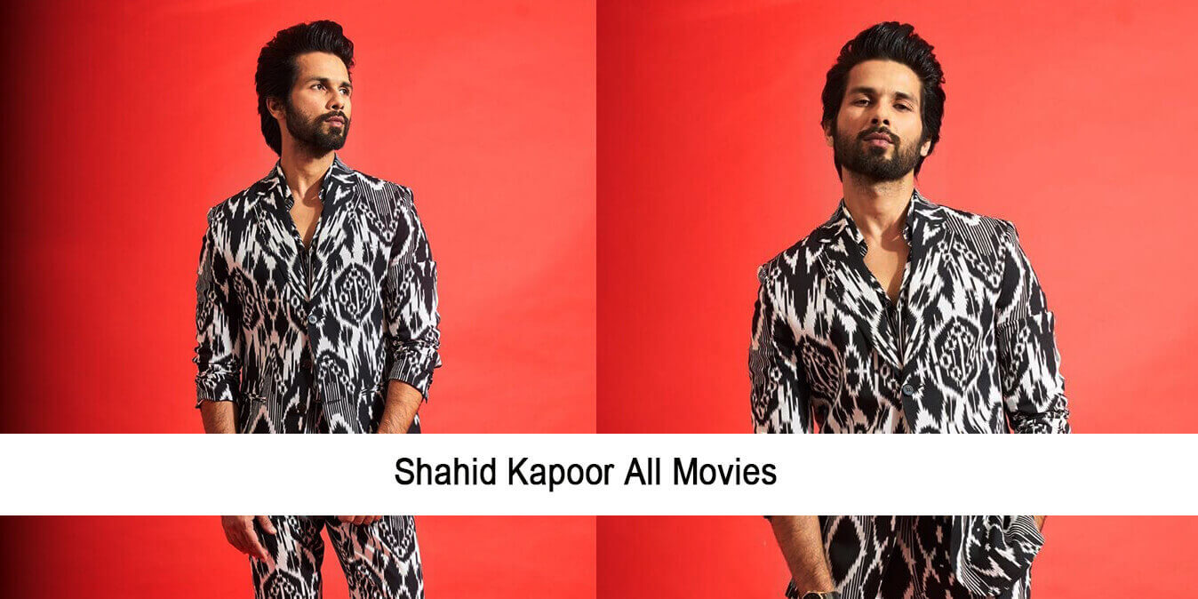 All Shahid Kapoor Movies List (From 2003 – till Date)