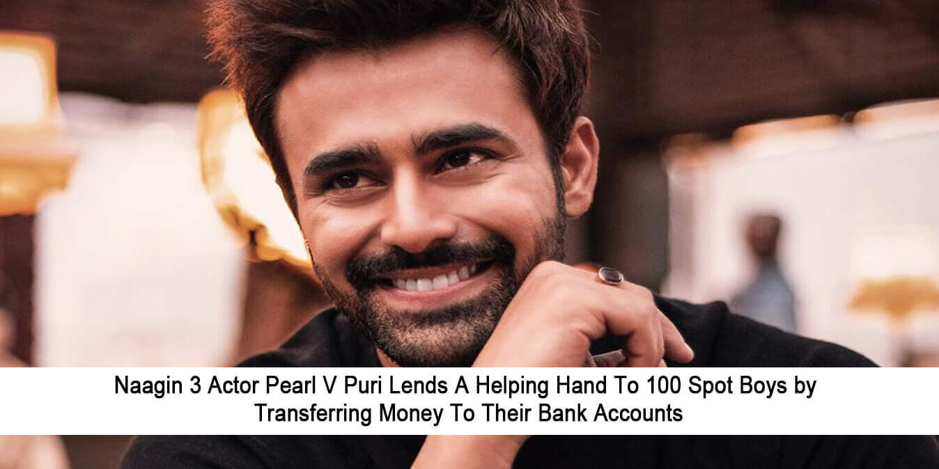 Naagin 3 Actor Pearl V Puri Lends A Helping Hand To 100 Spot Boys by Transferring Money To Their Bank Accounts
