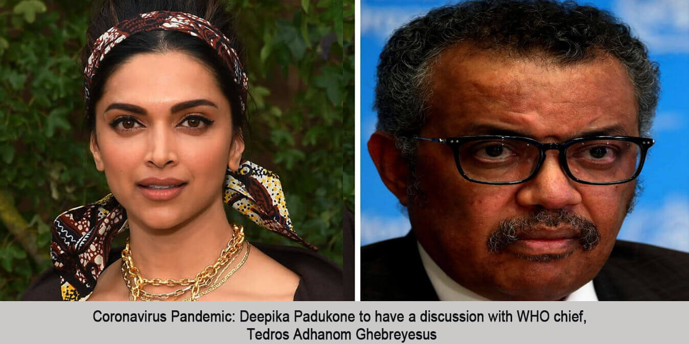Coronavirus Pandemic: Deepika Padukone to have a discussion with WHO chief, Tedros Adhanom Ghebreyesus