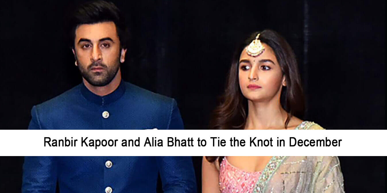 Ranbir Kapoor and Alia Bhatt to Tie the Knot in December