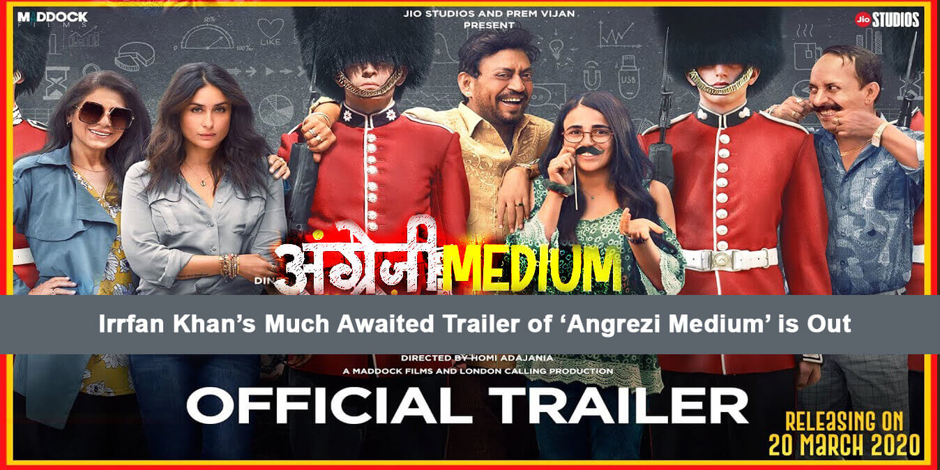 Irrfan Khan's Much Awaited Trailer of 'Angrezi Medium' is Out