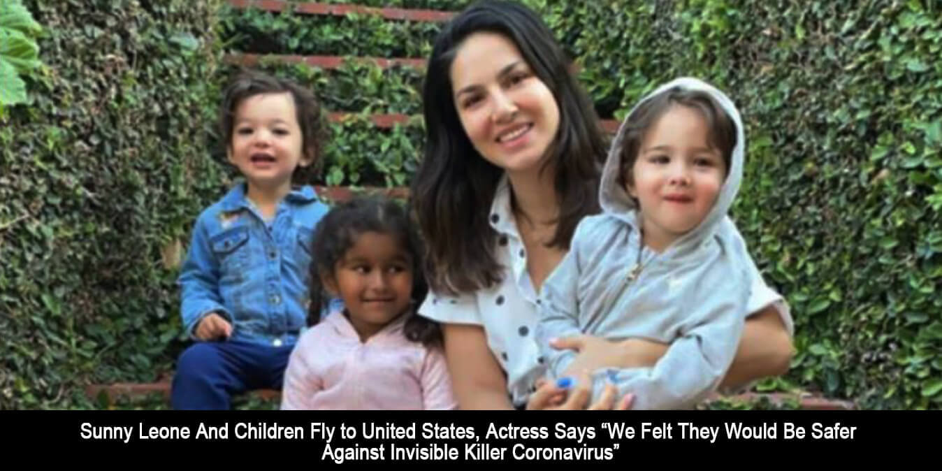 """Sunny Leone And Children Fly to United States, Actress Says """"We Felt They Would Be Safer Against Invisible Killer Coronavirus"""""""