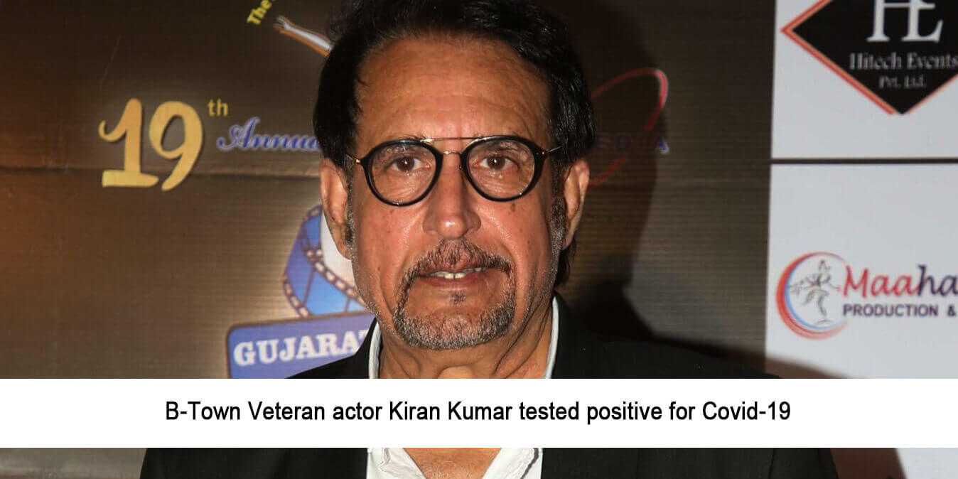 B-Town Veteran Actor Kiran Kumar Tested Positive for Covid-19