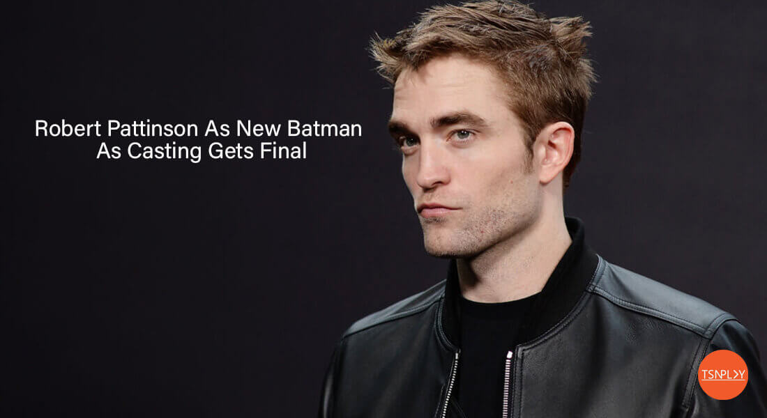 Robert Pattinson As New Batman As Casting Gets Final