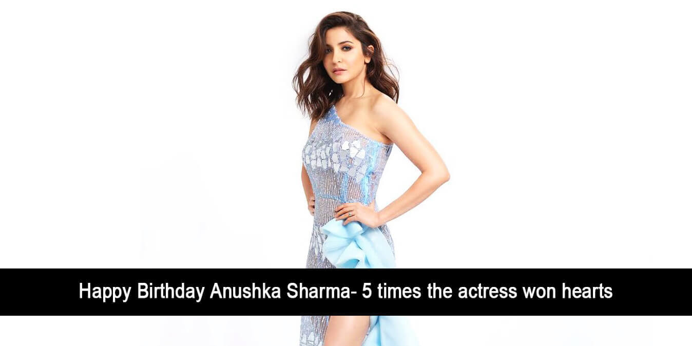Happy Birthday Anushka Sharma- 5 Times the Actress Won Hearts