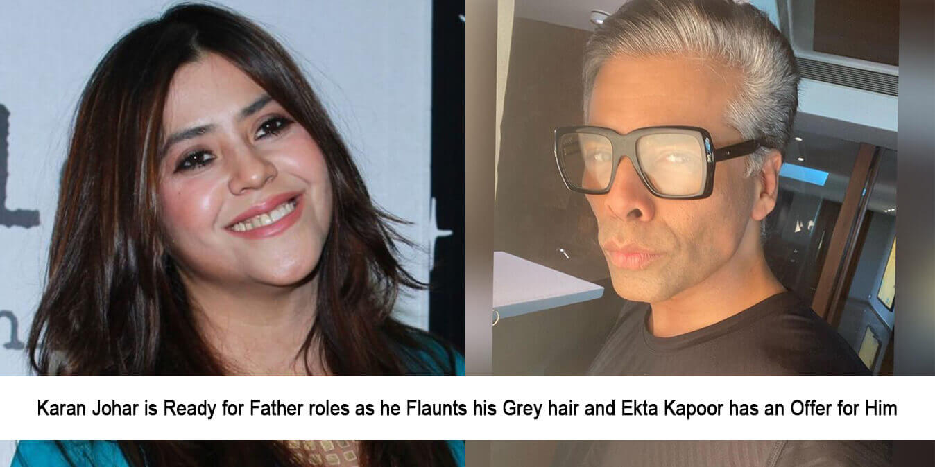 Karan Johar is Ready for Father Roles as he Flaunts his Grey Hair and Ekta Kapoor has an Offer for Him